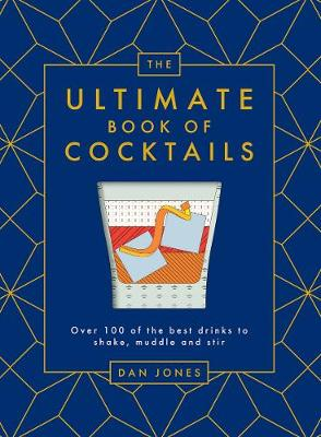 The Ultimate Book of Cocktails: Over 100 of the best drinks to shake, muddle and stir by Dan Jones
