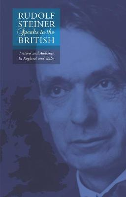 Rudolf Steiner Speaks to the British by Rudolf Steiner