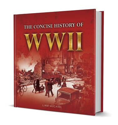 Little Book of The Concise History of WWII by Liam McCann