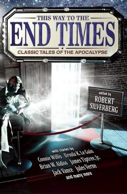 This Way to the End Times: Classic Tales of the Apocalypse by Robert Silverberg