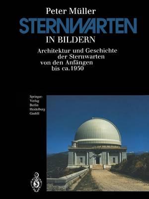 Sternwarten in Bildern: Architektur Und Geschichte Der Sternwarten Von Den Anfangen Bis CA. 1950 by Peter Muller