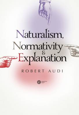 Naturalism, Normativity & Explanation by Robert Audi