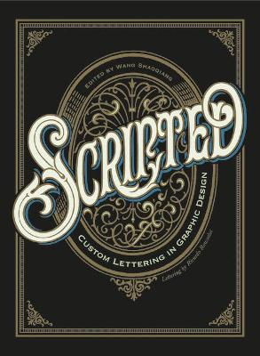Scripted: Custom Lettering in Graphic Design by Shaoqiang Wang