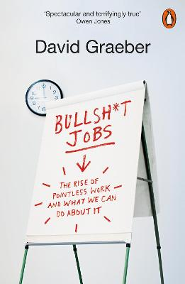 Bullshit Jobs: The Rise of Pointless Work, and What We Can Do About It by David Graeber