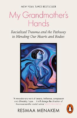 My Grandmother's Hands: Racialized Trauma and the Pathway to Mending Our Hearts and Bodies book
