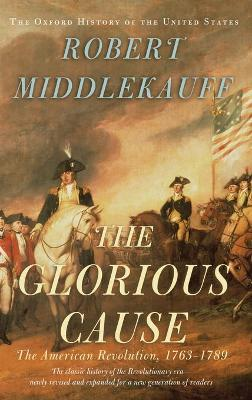 Glorious Cause by Robert Middlekauff