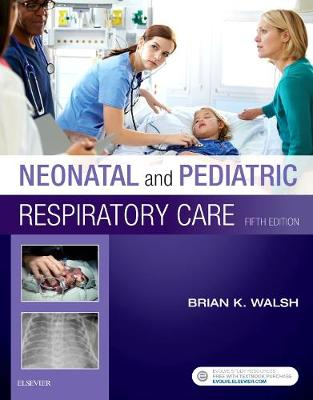 Neonatal and Pediatric Respiratory Care by Brian K. Walsh