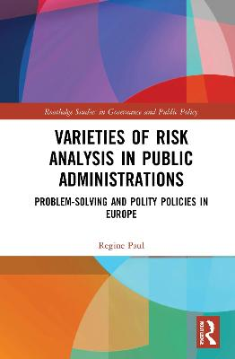 Varieties of Risk Analysis in Public Administrations: Problem-Solving and Polity Policies in Europe book