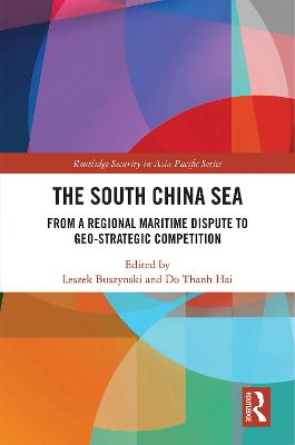 The South China Sea: From a Regional Maritime Dispute to Geo-Strategic Competition book
