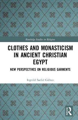 Clothes and Monasticism in Ancient Christian Egypt: A New Perspective on Religious Garments book