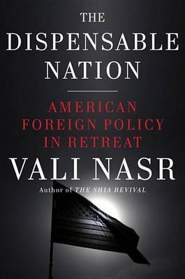 The Dispensable Nation by Associate Professor of Political Science Seyyed Vali Reza Nasr