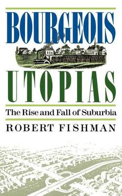 Bourgeois Utopias by Robert Fishman