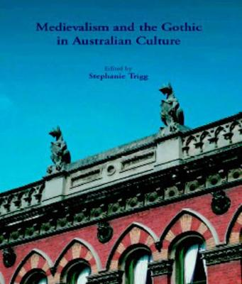 Medievalism and the Gothic in Australian Culture book