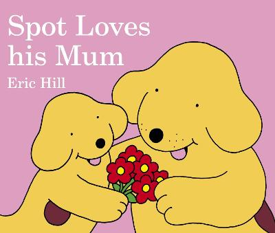 Spot Loves His Mum by Eric Hill