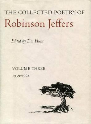 The Collected Poetry of Robinson Jeffers by Robinson Jeffers