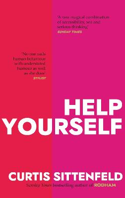 Help Yourself: Three scalding stories from the bestselling author of AMERICAN WIFE by Curtis Sittenfeld