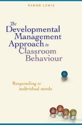 Developmental Management Approach to Classroom Behaviour by Ramon Lewis