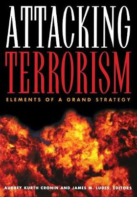 Attacking Terrorism by Audrey Kurth Cronin