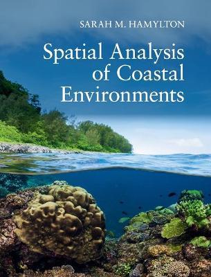 Spatial Analysis of Coastal Environments by Sarah M. Hamylton