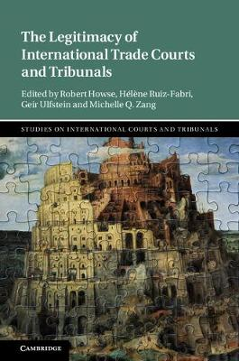 The Legitimacy of International Trade Courts and Tribunals by Robert Howse