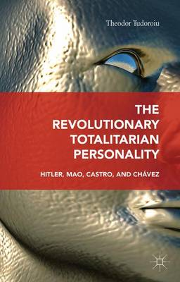 The Revolutionary Totalitarian Personality by Theodor Tudoroiu