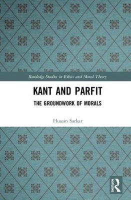 Kant and Parfit: The Groundwork of Morals by Husain Sarkar