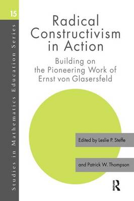 Radical Constructivism in Action by Leslie P. Steffe