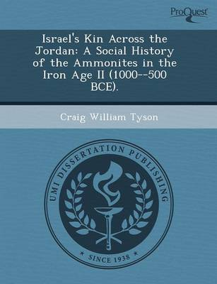 Israel's Kin Across the Jordan: A Social History of the Ammonites in the Iron Age II (1000--500 Bce) by Claire Baker