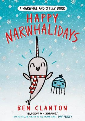 Happy Narwhalidays (Narwhal and Jelly book 5) by Ben Clanton