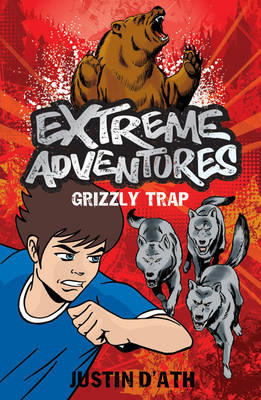 Extreme Adventures: Grizzly Trap by Justin D'Ath