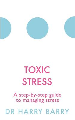 Toxic Stress by Harry Barry