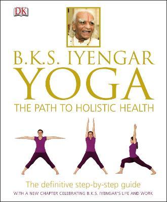 BKS Iyengar Yoga The Path to Holistic Health by B.K.S. Iyengar