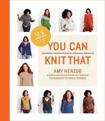 You Can Knit That: Foolproof Instructions for Fabulous Sweaters by Amy Herzog