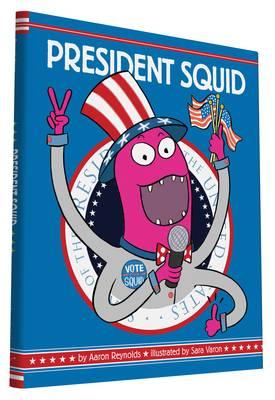 President Squid by Aaron Reynolds