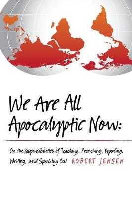 We Are All Apocalyptic Now by Professor Robert Jensen