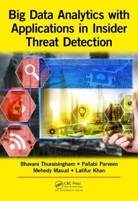 Big Data Analytics with Applications in Insider Threat Detection by Bhavani Thuraisingham