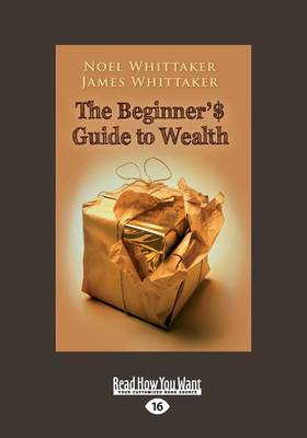 The Beginner s Guide to Wealth by Noel Whittaker