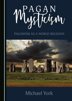 Pagan Mysticism: Paganism as a World Religion by Michael York