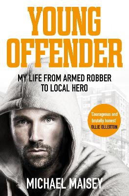 Young Offender: My Life from Armed Robber to Local Hero by Michael Maisey