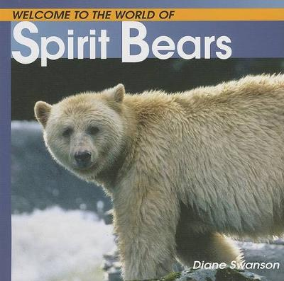 Welcome to the World of Spirit Bears by Diane Swanson