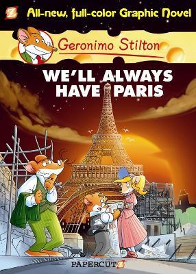 Geronimo Stilton Graphic Novels #11: We'll Always Have Paris by Geronimo Stilton