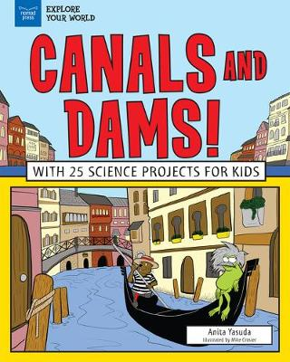Explore Canals and Dams! by Anita Yasuda