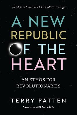 A New Republic Of The Heart by Terry Patten