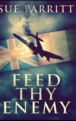Feed Thy Enemy by Sue Parritt