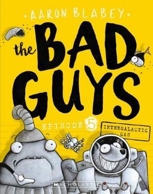 Bad Guys Episode 5: Intergalactic Gas by Aaron Blabey
