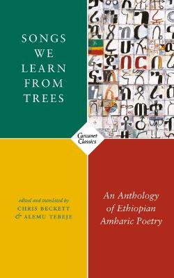 Songs We Learn from Trees: An Anthology of Ethiopian Amharic Poetry by Chris Beckett