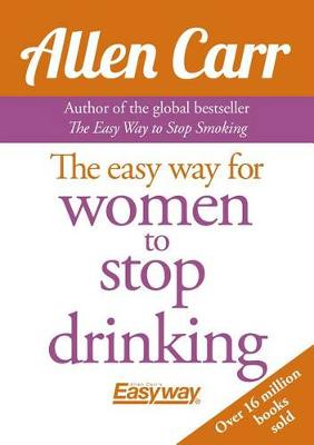 The Easy Way for Women to Stop Drinking by Allen Carr