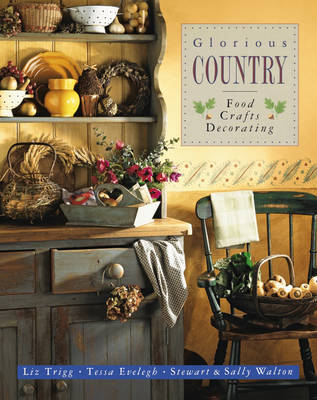 Glorious Country: Food, Crafts, Decorating by Sally & Stewart Walton