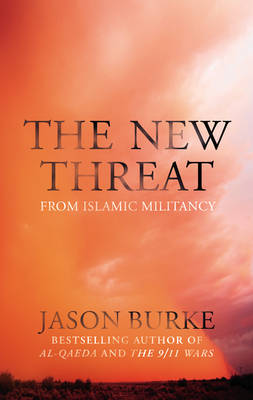 The New Threat From Islamic Militancy by Jason Burke