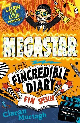 Megastar: The Fincredible Diary of Fin Spencer by Ciaran Murtagh